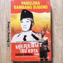 Panglima Bambang Sugeng: Panglima Komando Pertempuran Merebut Ibu Kota Djogja Kembali 1949 dan Seorang Diplomat