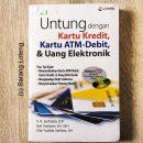 Untung Dengan Kartu Kredit, Kartu ATM-Debit & Uang Elektronik