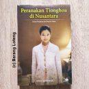 Peranakan Tionghoa di Nusantara Catatan Perjalanan Dari Barat ke Timur
